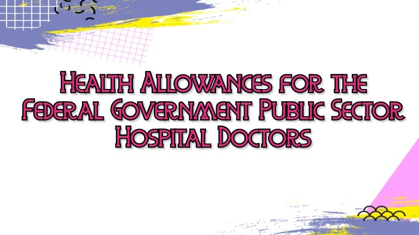 Health Allowances for the Federal Government Public Sector Hospital Doctors