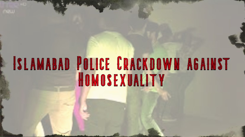 Islamabad Police Crackdown against Homosexuality