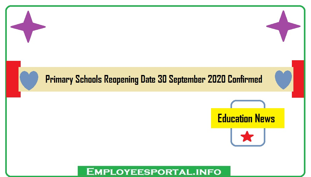 Primary Schools Reopening Date 30 September 2020 Confirmed