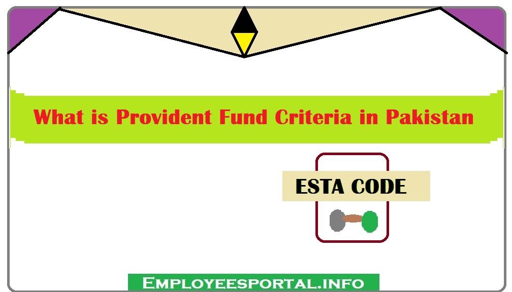 What is Provident Fund Criteria in Pakistan [ESTA CODE]