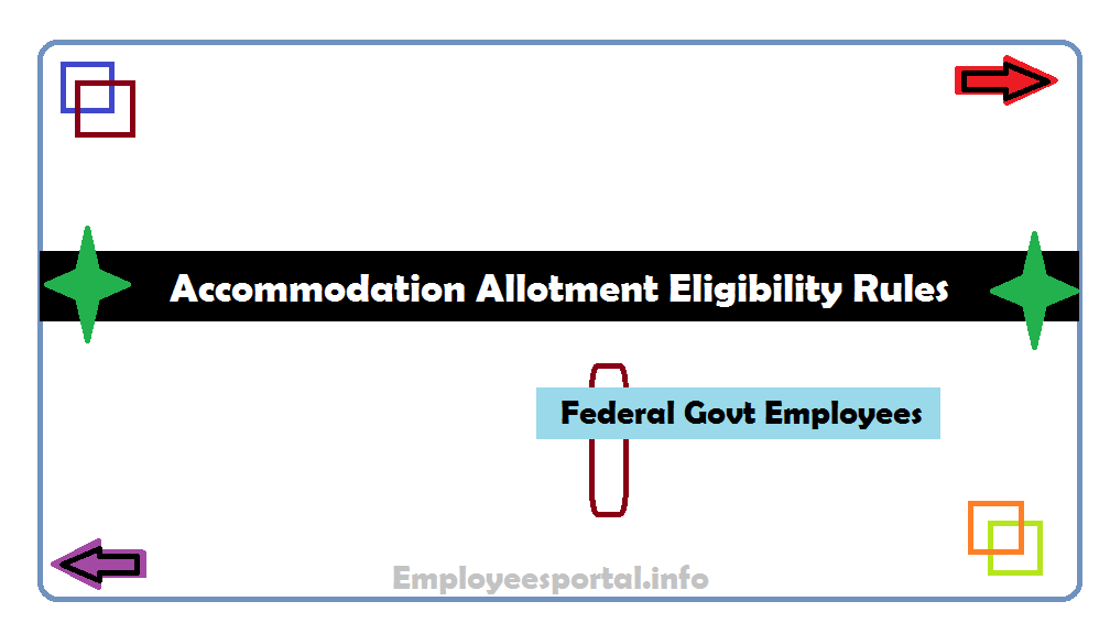 Accommodation Allotment Federal Govt Employees Eligibility Rules