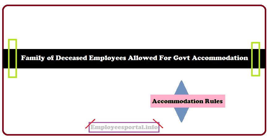 Family of Deceased Employees Allowed For Government Accommodation