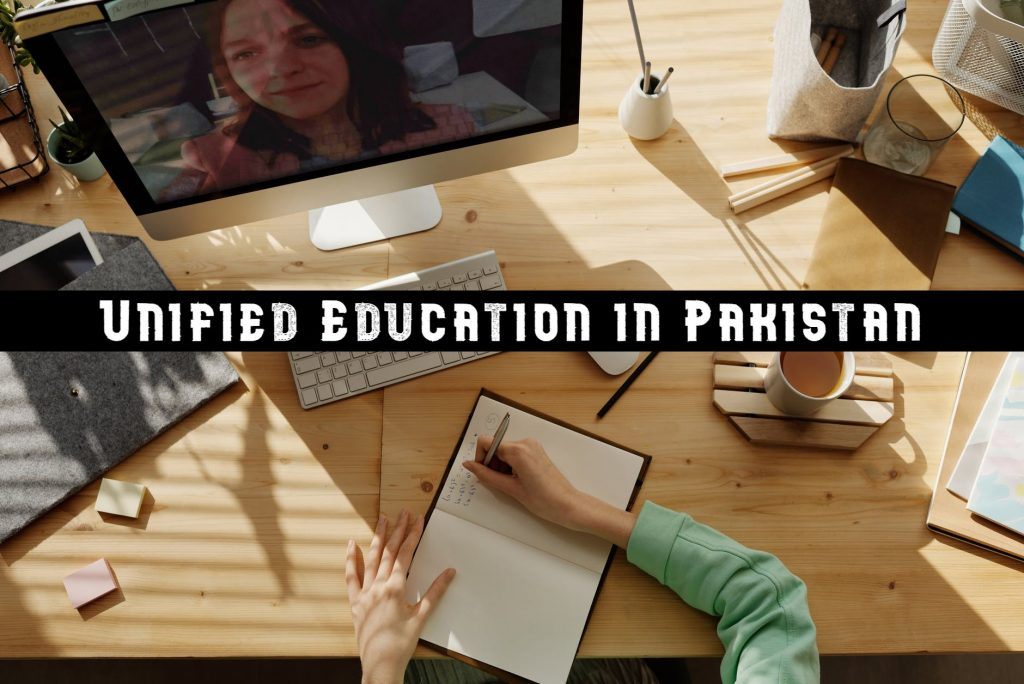 Unified Education System Is A Revolutionary Step in Pakistan