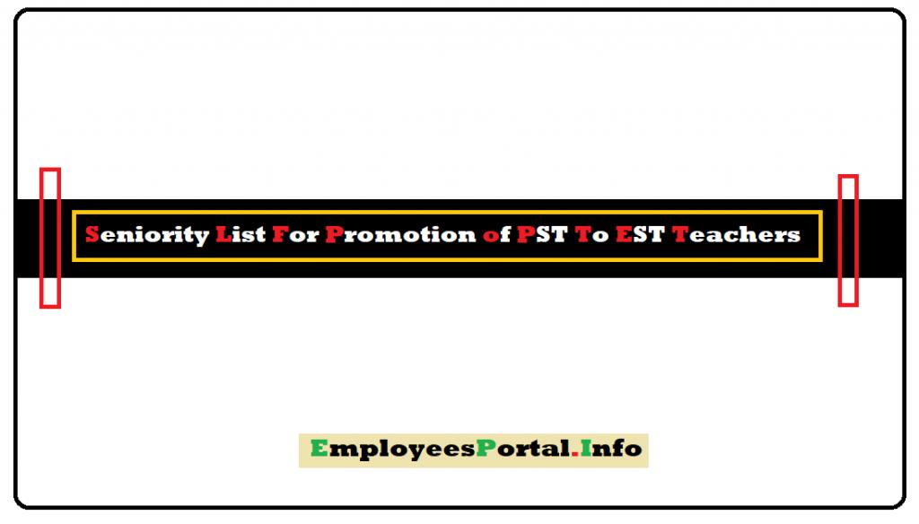 Seniority List For Promotion of PST To EST Teachers Last Date